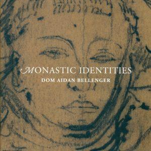 Monastic identities by Dom Aidan Bellenger